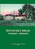 Šintavský hrad vykopaný - zakopaný - II. vydanie 2011